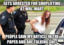 Shoplifting Meme - gets arrested for shoplifting at wal mart people saw my article in