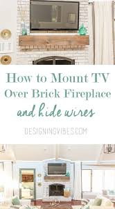 How To Cover Brick Fireplace by How To Mount A Tv Over A Brick Fireplace And Hide The Wires
