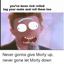 Rick Rolled Meme - you ve been rick rolled tag your mate and roll them too never