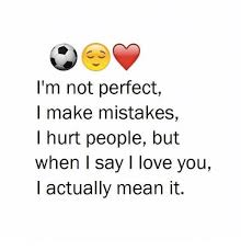 But I Love You Meme - i m not perfect make mistakes hurt people but when i say i love