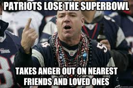 Patriots Fan Meme - patriots lose the superbowl takes anger out on nearest friends and