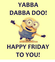 Happy Friday Memes - yabba dabba doo happy friday to you friday meme on me me