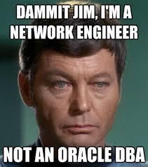 Network Engineer Meme - dammit jim i m a network engineer not an oracle dba