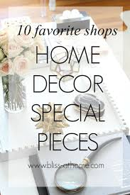 10 favorite shops for home decor those special pieces bliss at