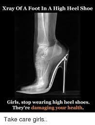 High Heels Meme - xray of a foot in a high heel shoe girls stop wearing high heel