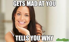 Mad At You Meme - gets mad at you tells you why meme good girl gina 573