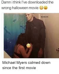 Michael Myers Memes - damn i think i ve downloaded the wrong halloween movie michael myers