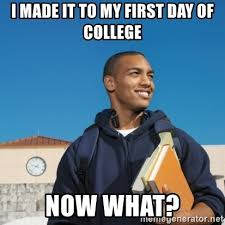 First Day Of College Meme - i made it to my first day of college now what black college