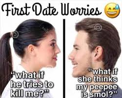 First Date Meme - first date worries meme xyz