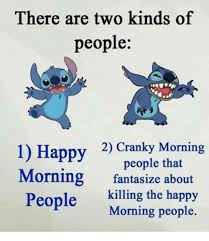 Morning People Meme - there are two kinds of people 1 happy morning 2 cranky morning