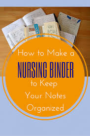 lifestyle organizing a new way to think how to make a nursing binder to keep your notes organized nurse