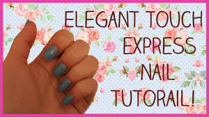 elegant touch express nail tutorial youtube