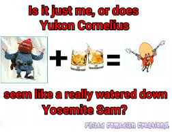 Yosemite Sam Meme - mme or does yukon cornelius seem like a really watered down yosemite