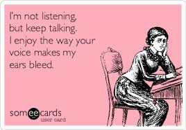 My Ears Are Bleeding Meme - i m not listening but keep talking i enjoy the way your voice
