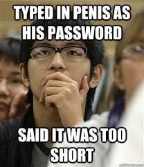 Funny Penis Meme - typed in penis as his password said it was too short asian