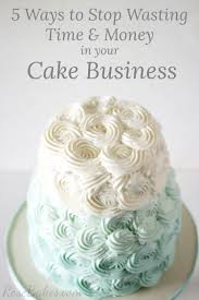 5 simple ways to stop wasting time u0026 money in your cake business