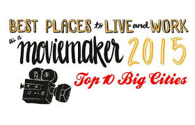 best places to live and work as a moviemaker 2015 top 10 big