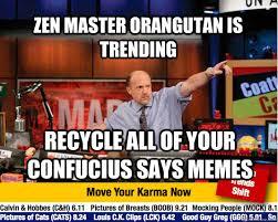 Confucius Says Meme - zen master orangutan is trending recycle all of your confucius