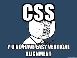 Vertical Meme Generator - css y u no have easy vertical alignment y u no meme generator