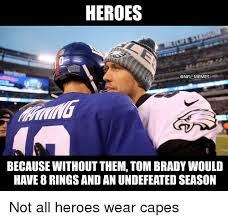 Tom Brady Memes - heroes memes because without them tom brady would have 8 rings and