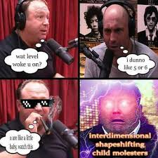 Joe Rogan Meme - alex jones vs joe rogan interdimensional shapeshifting child