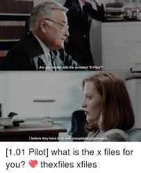 Xfiles Meme - are you familiar with the so called x files i believe they have to