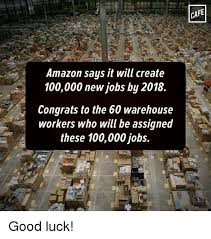 Warehouse Meme - says it will create 100000 new jobs by 2018 congrats to the