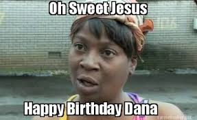 Sweet Jesus Meme Generator - meme maker oh sweet jesus happy birthday dana
