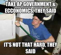 Funny Government Memes - take ap government ecconomics they said it s not that hard