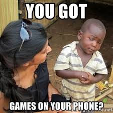 You Got Games On Your Phone Meme - you got games on your phone skeptical black kid meme generator