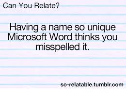 Microsoft Word Meme - can you relate having a name so unique microsoft word thinks you