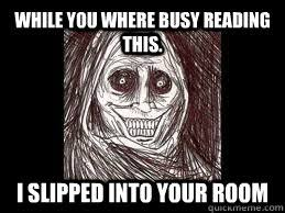 Unwanted House Guest Meme - while you where busy reading this i slipped into your room