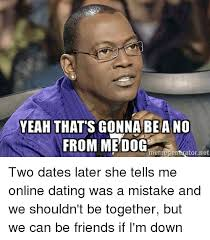 Meme Generator Online - yeah that s gonna bea no memegeneratornet two dates later she