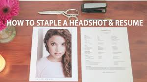How To Write An Acting Resume With No Experience How To Staple Your Headshot And Resume Together Acting Tips