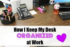 Work Desk Organization How I Keep My Desk Organized At Work