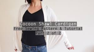Cocoon Sweater Cardigan How To Make A Cocoon Shawl Cardigan Free Sewing Pattern