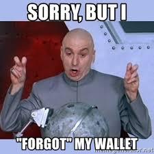 Forgot Meme - sorry but i forgot my wallet dr evil meme meme generator