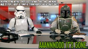 Star Wars Stormtrooper Meme - maybe we should start a star wars meme drinking game imgur