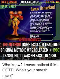 Samus Meme - super smash true fact 615 9610 ign samus unmasked bros melee it s