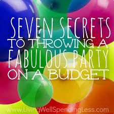 7 secrets to throwing a fabulous party on a budget living well