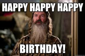 Phil Robertson Memes - happy happy happy birthday phil robertson meme quickmeme
