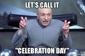Celebration Meme - let s call it quot celebration day quot dr evil austin powers