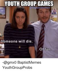 Baptist Memes - youth group games a baptistmemes someone will die of fun gmx0