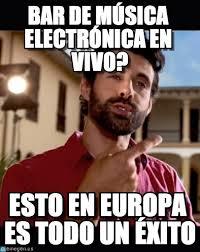 Memes Musica - bar de música electrónica en vivo exito meme on memegen