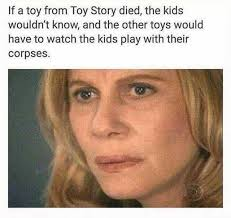 Appropriate Memes For Kids - dopl3r com memes if a toy from toy story died the kids wouldnt