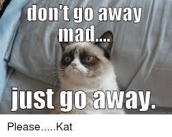 Go Away Meme - don t go away mad just go away quick meme com pleasekat meme on