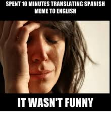 Funny Memes In Spanish - spent 10 minutes translating spanish meme to english it wasnt funny