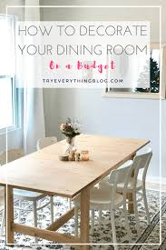 how to decorate your dining room on a budget try everything