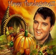 Pictures Thanksgiving 2014 Elvis Thanksgiving Elvisblog