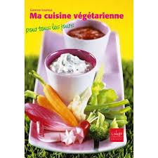 livre cuisine de tous les jours livre ma cuisine végétarienne pour tous les jours de g leureux